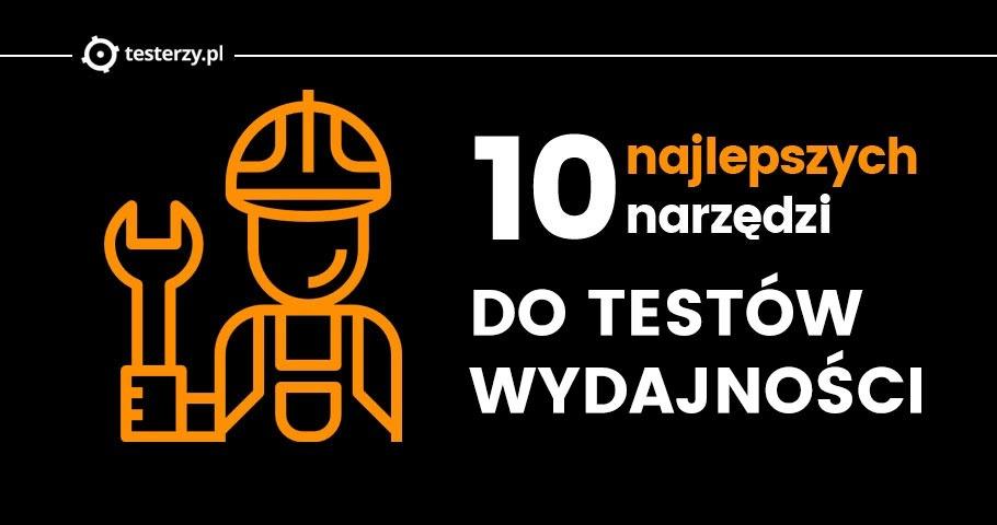 10 najlepszych narzędzi do testów wydajności