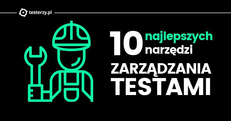 10 najlepszych narzędzi zarządzania testami