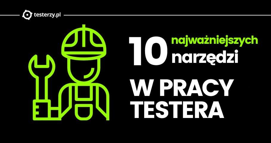 10 najważniejszych narzędzi w pracy testera