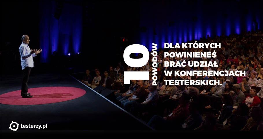 10 powodów, dla których powinieneś brać udział w konferencjach testerskich.