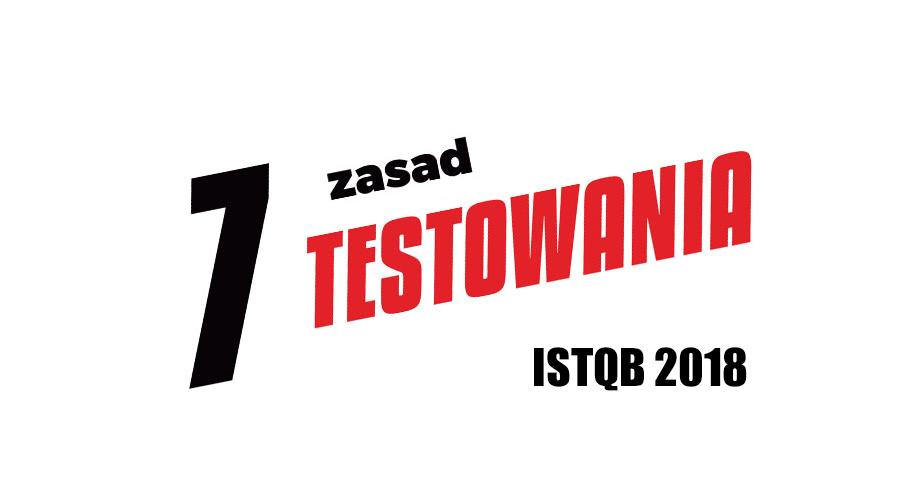 7 zasad testowania. ISTQB 2018.