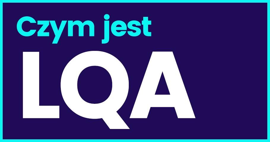 Czym jest LQA?