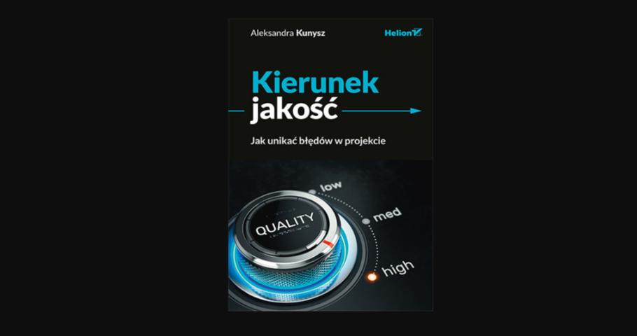 """Aleksandra Kunysz, """"Kierunek jakość. Jak unikać błędów w projekcie"""". Recenzja"""