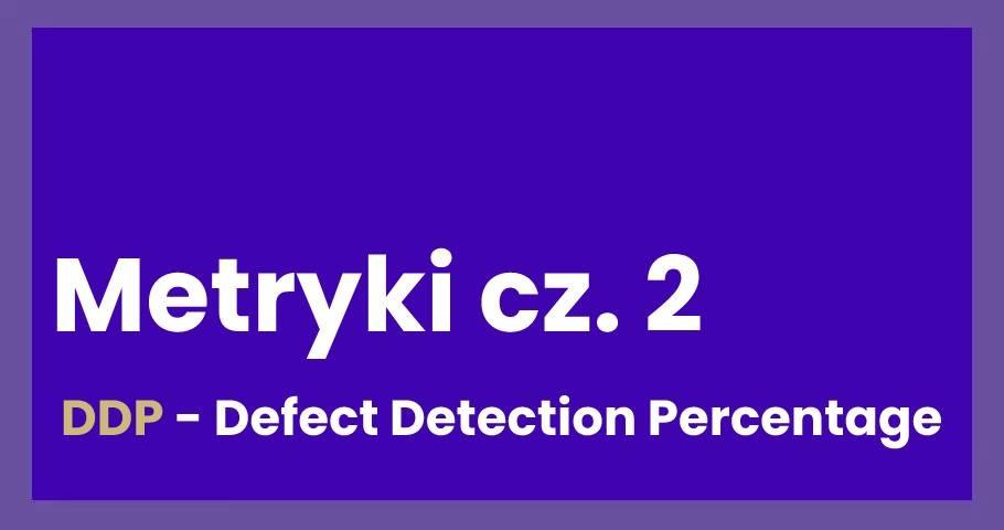 Ciekawe metryki cz. 2: DDP odsetek wykrytych defektów