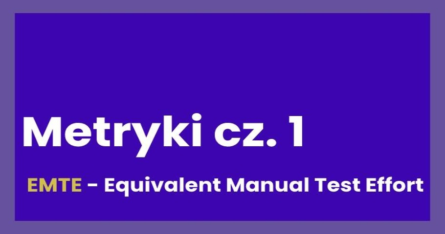 Ciekawe metryki cz. I: EMTE równoważnik pracochłonności testowania manualnego