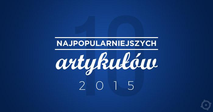 10 najpopularniejszych artykułów 2015