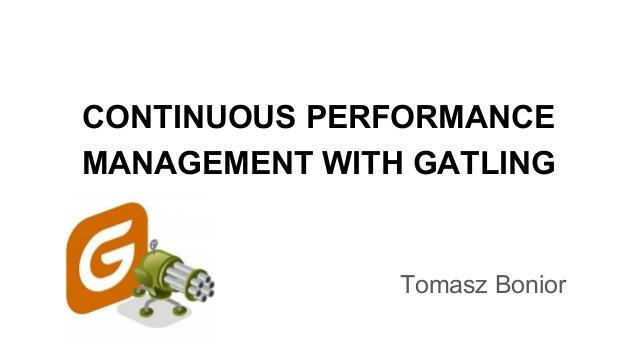 "Tomasz Bonior - ""Continuous performance management with Gatling"""