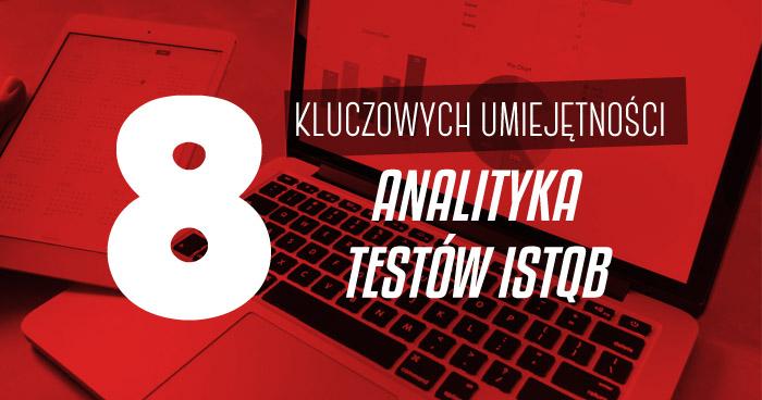 8 kluczowych umiejętności Analityka Testów ISTQB