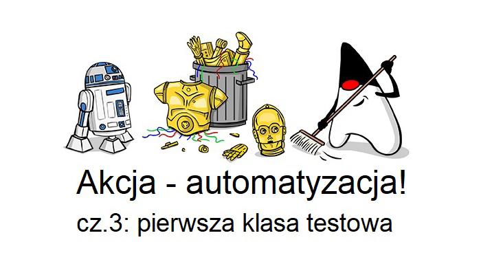 Akcja - automatyzacja! Część 3: Pierwsza klasa testowa