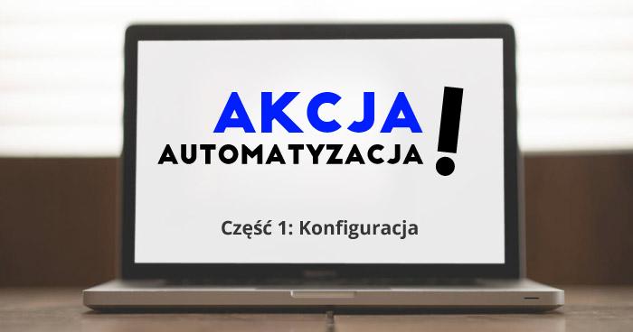 Akcja - automatyzacja! Część 1: Konfiguracja