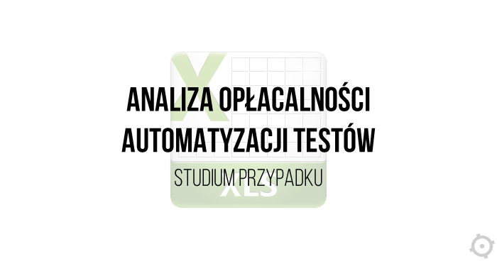 Analiza opłacalności automatyzacji testów - studium przypadku