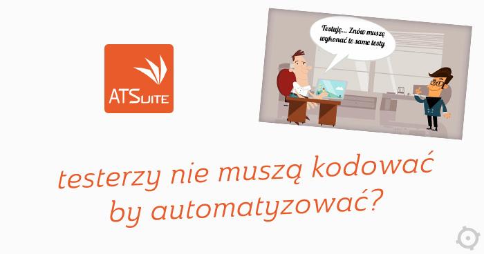 ATSuite – testerzy nie muszą kodować by automatyzować? Oceniamy!