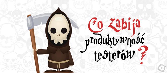 Co zabija produktywność testerów?