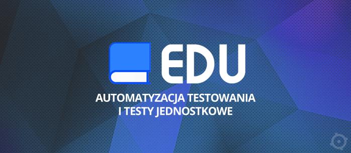 Materiały szkoleniowe EDU - Automatyzacja testowania i Testy jednostkowe