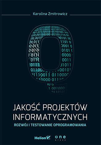 """Karolina Zmitrowicz """"Jakość projektów informatycznych. Rozwój i testowanie oprogramowania"""""""