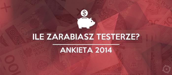 Ile zarabiasz testerze? Ankieta 2014 [Aktualizacja]