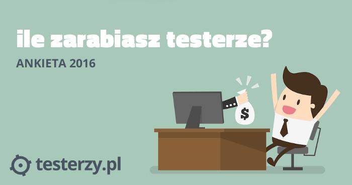 Ile zarabiasz testerze? Ankieta 2016 [aktualizacja]