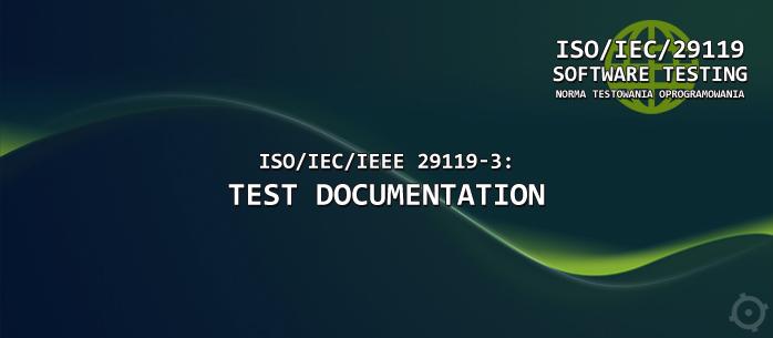 ISO/IEC/IEEE 29119-3: Test Documentation -  trzecia część normy testowania oprogramowania