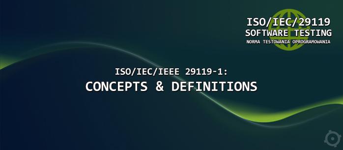 ISO/IEC/IEEE 29119-1: Concepts & Definitions - pierwsza część normy testowania oprogramowania