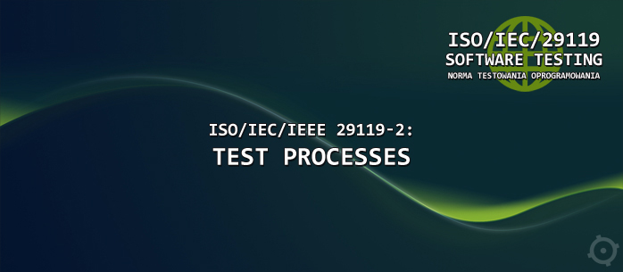 ISO/IEC/IEEE 29119-2: Test Processes -  druga część normy testowania oprogramowania