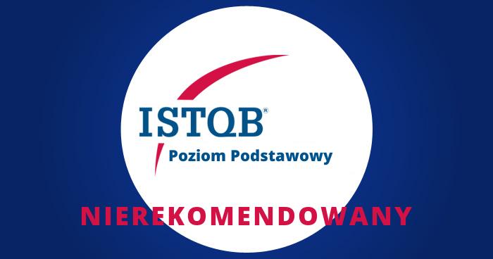 ISTQB Poziom Podstawowy - NIEREKOMENDOWANE dla osób bez doświadczenia