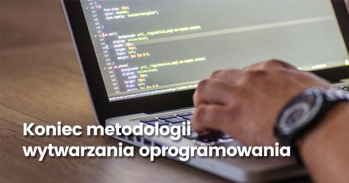 Koniec metodologii wytwarzania oprogramowania