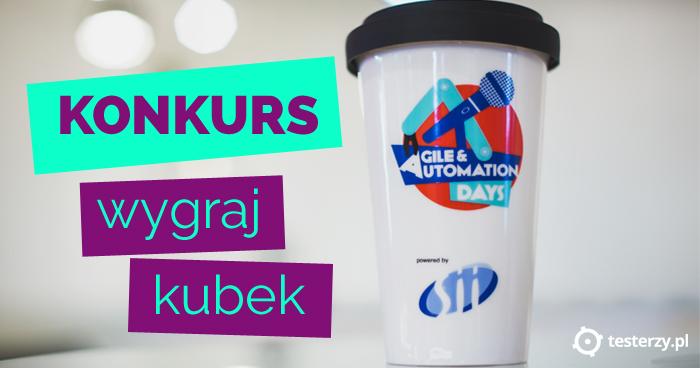 Konkurs testerzy.pl + Agile & Automation Days - wygraj kubek! [zakończony]