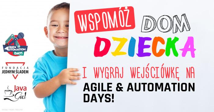 Wspomóż Dom Dziecka i wygraj wejściówkę na Agile & Automation Days