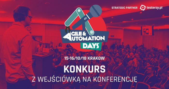 Agile & Automation Days 2018. Konkurs z wejściówką na konferencję. [aktualizacja - WYNIKI]