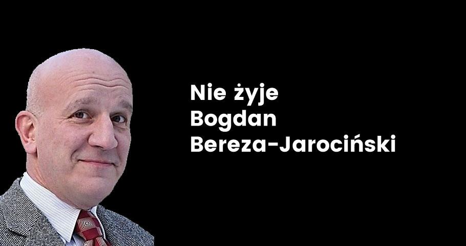 Nie żyje Bogdan Bereza-Jarociński