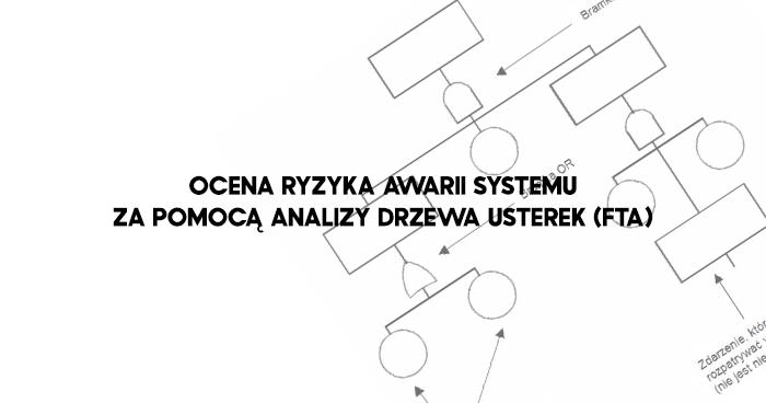 Ocena ryzyka awarii systemu za pomocą analizy drzewa usterek (FTA)