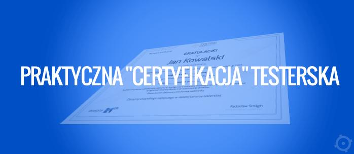 """Praktyczna """"certyfikacja"""" testerska"""