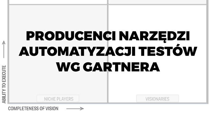 Ranking producentów narzędzi do testów automatycznych wg Gartnera