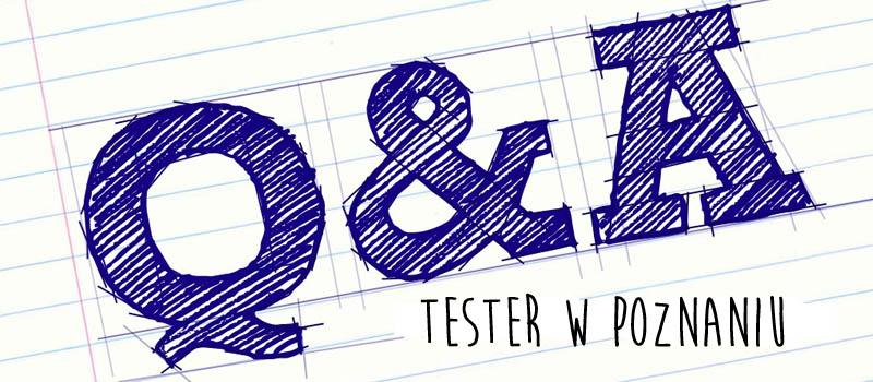 Testerzy odpowiadają testerom 17 - Tester w Poznaniu
