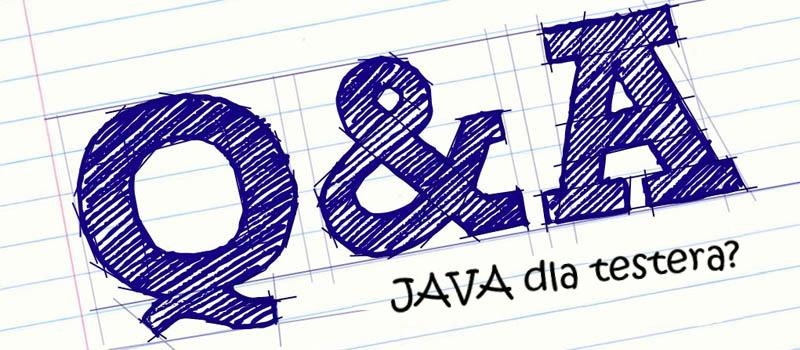 Testerzy odpowiadają testerom 28 - Java dla początkujących testerów?