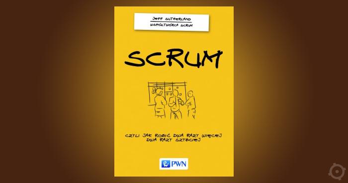 """Scrum"" Jeffa Sutherlanda [+wyniki konkursu]"