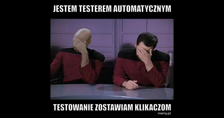 """Skąd wiadomo, że tester """"automatyczny"""" to żaden tester?"""