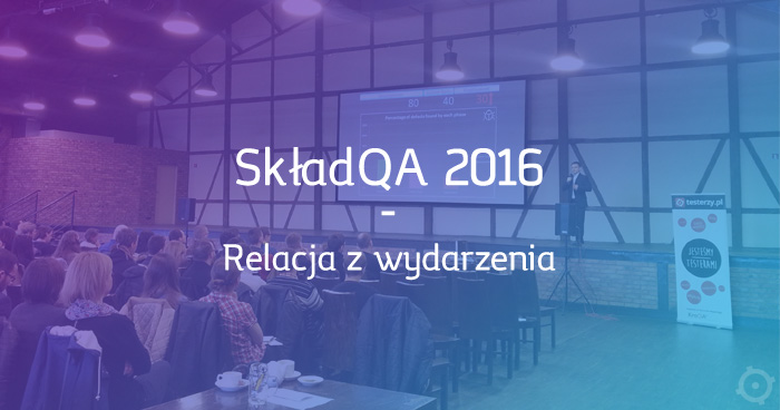 SkładQA 2016 - relacja z wydarzenia