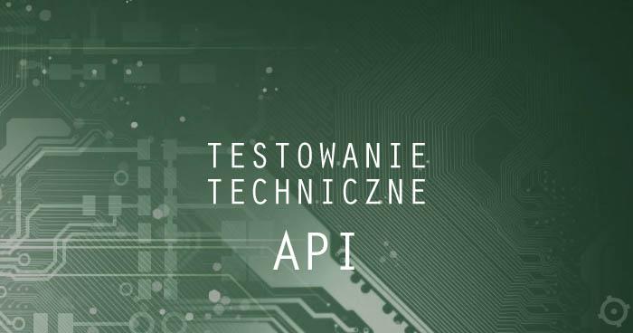 Techniczne testowanie API