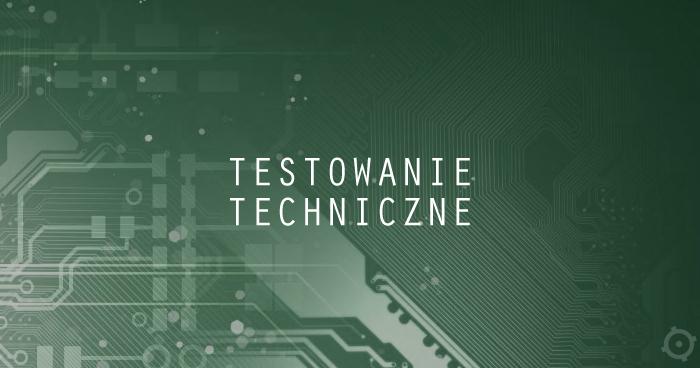 Techniczny Analityk Testów a testowanie techniczne