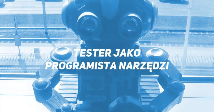 Tester jako programista narzędzi