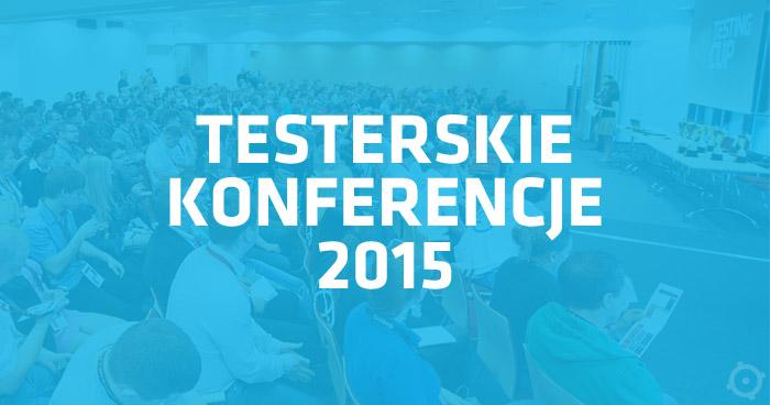 Testerskie konferencje i wydarzenia 2015 [to już koniec]