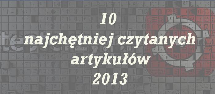 10 najpopularniejszych artykułów 2013 roku na testerzy.pl