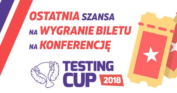 KONKURS! Ostatnia szansa na wygranie biletu na konferencję TestingCup 2018! [aktualizacja - wyniki]