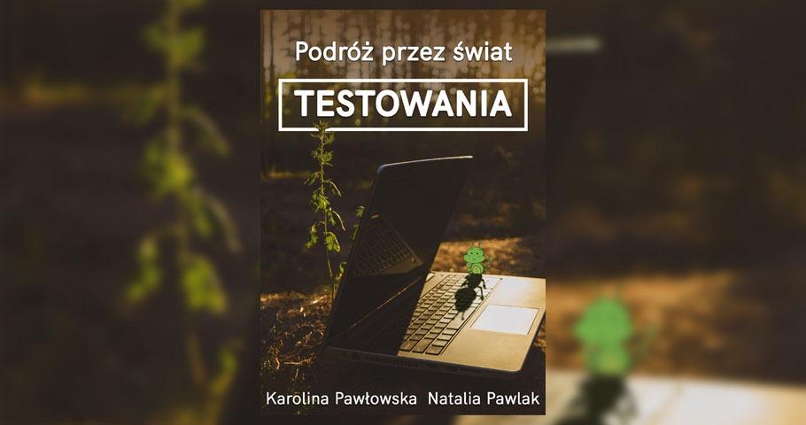 """K. Pawłowska, N. Pawlak, """"Podróż przez świat testowania"""""""