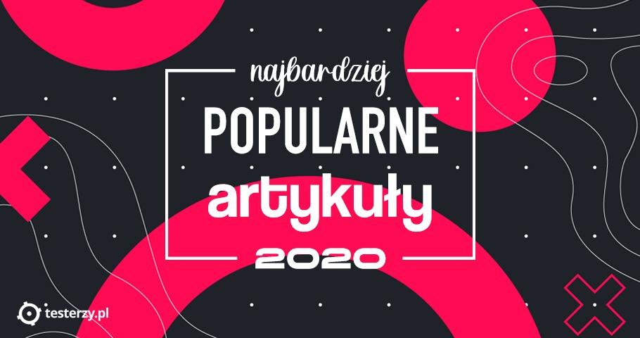 Najpopularniejsze artykuły testerzy.pl w 2020 roku