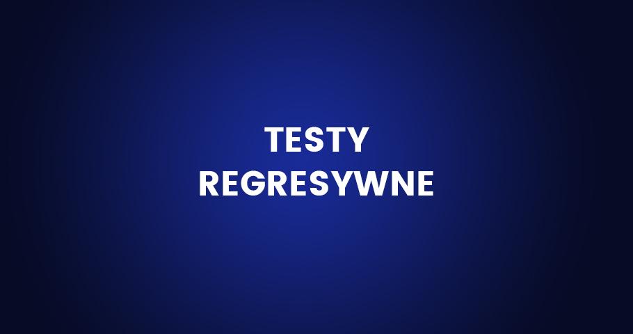 Testowanie regresji
